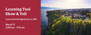 Learning Tool Show & Tell: Land Acknowledgements at UBC – March 11, 2021