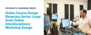 Online Course Design Showcase Series: Large Scale Online Interdisciplinary Workshop Design